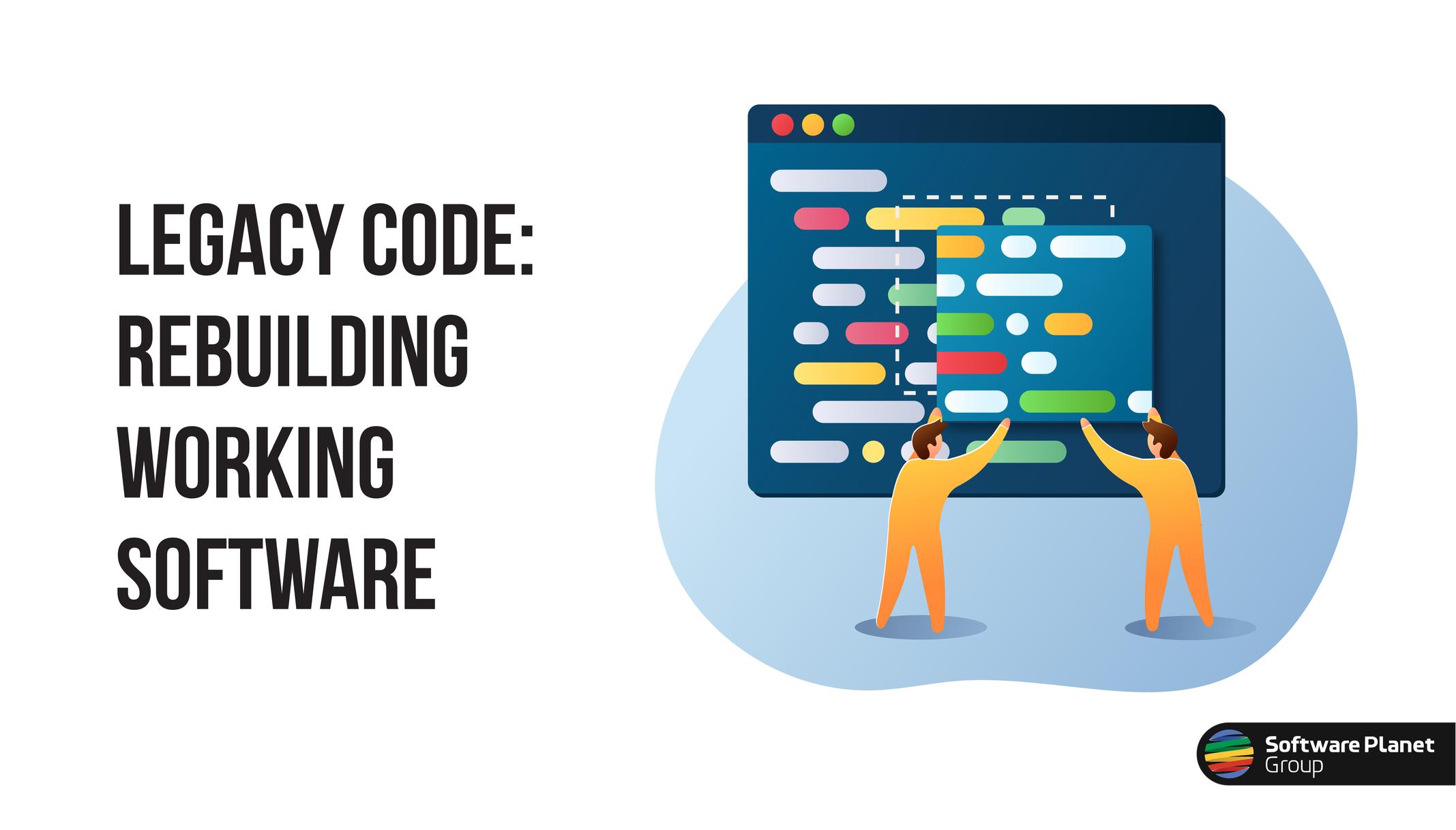 Legacy Code: Rebuilding Working Software
